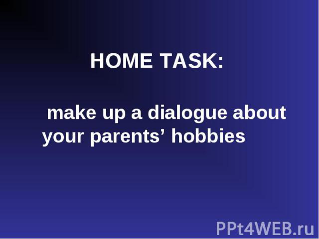make up a dialogue about your parents' hobbies