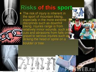 The risk of injury is inherent in the sport of mountain biking, especially in th