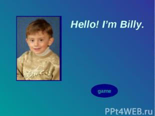 Hello! I'm Billy. Hello! I'm Billy.