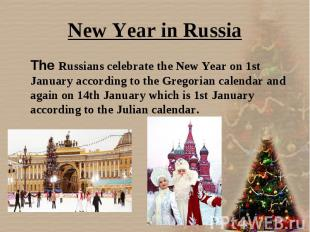 The Russians celebrate the New Year on 1st January according to the Gregorian ca
