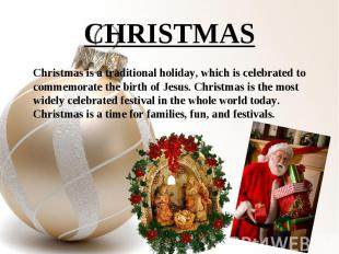Christmas is a traditional holiday, which is celebrated to commemorate the birth
