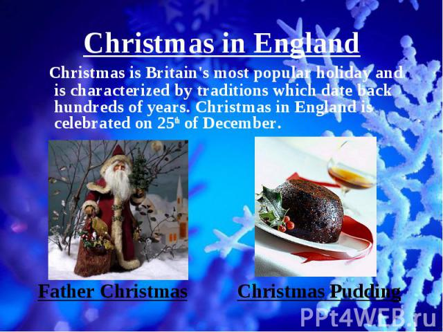 Christmas is Britain's most popular holiday and is characterized by traditions which date back hundreds of years. Christmas in England is celebrated on 25th of December. Christmas is Britain's most popular holiday and is characterized by traditions …