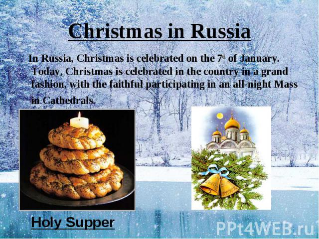 In Russia, Christmas is celebrated on the 7th of January. Today, Christmas is celebrated in the country in a grand fashion, with the faithful participating in an all-night Mass in Cathedrals. In Russia, Christmas is celebrated on the 7th of January.…