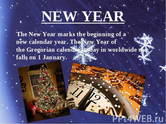 The New Year marks the beginning of a new calendar year. The New Year of the Gregorian calendar, today in worldwide use, falls on 1 January. The New Year marks the beginning of a new calendar year. The New Year of the&n…