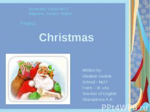 Christmas Written by Vladimir Dudnik School - №27 Form – XI «A» Teacher of Engli