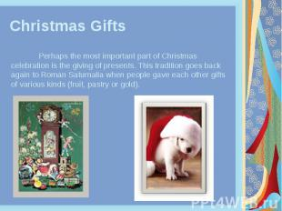 Christmas Gifts Perhaps the most important part of Christmas celebration is the