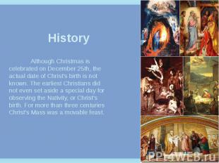 History Although Christmas is celebrated on December 25th, the actual date of Ch