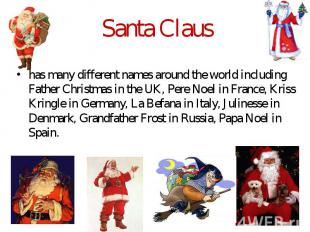 Santa Claus has many different names around the world including Father Christmas