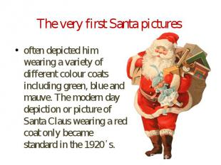 The very first Santa pictures often depicted him wearing a variety of different
