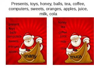 Presents, toys, honey, balls, tea, coffee, computers, sweets, oranges, apples, j