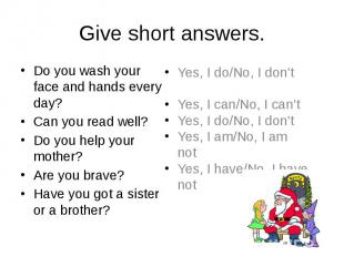 Give short answers. Do you wash your face and hands every day? Can you read well