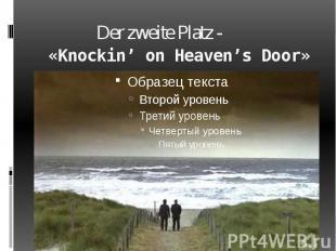 Der zweite Platz - «Knockin' on Heaven's Door»