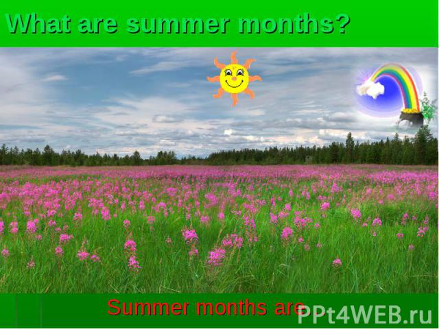 Summer months are… Summer months are…