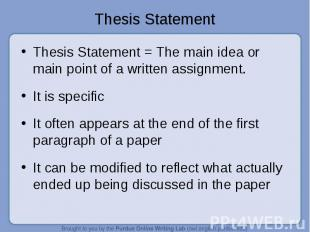 Thesis Statement = The main idea or main point of a written assignment. Thesis S