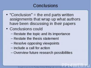 """""""Conclusion"""" = the end parts written assignments that wrap up what authors have"""