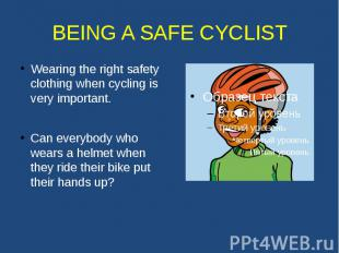 BEING A SAFE CYCLIST Wearing the right safety clothing when cycling is very impo