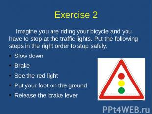 Exercise 2 Imagine you are riding your bicycle and you have to stop at the traff