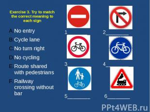 Exercise 3. Try to match the correct meaning to each sign No entry Cycle lane No