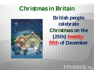 Christmas in Britain British people celebrate Christmas on the (25th) twenty-fif