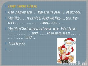 Dear Santa Claus, Our names are…. We are in year … at school. We like … . It is