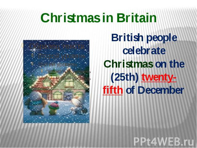 Christmas in Britain British people celebrate Christmas on the (25th) twenty-fifth of December