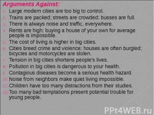 Arguments Against: Arguments Against: Large modern cities are too big to control