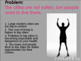 1. Large modern cities are too big to control 1. Large modern cities are too big
