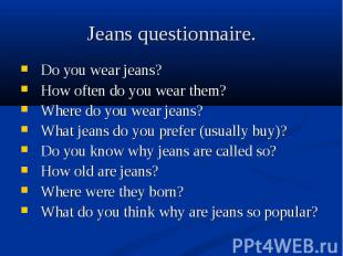 Do you wear jeans? Do you wear jeans? How often do you wear them? Where do you w