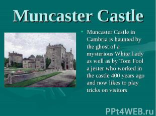 Muncaster Castle in Cambria is haunted by the ghost of a mysterious White Lady a