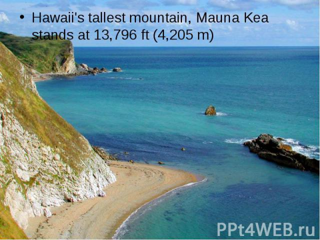Hawaii's tallest mountain, Mauna Kea stands at 13,796ft (4,205m) Hawaii's tallest mountain, Mauna Kea stands at 13,796ft (4,205m)