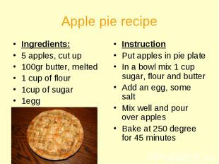 Ingredients: Ingredients: 5 apples, cut up 100gr butter, melted 1 cup of flour 1