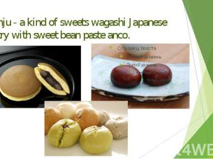 Manju - a kind of sweets wagashi Japanese pastry with sweet bean paste anco.