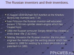 In August 1939 Michael Ilich Koshkin at the Kharkov factory has invented tank T-