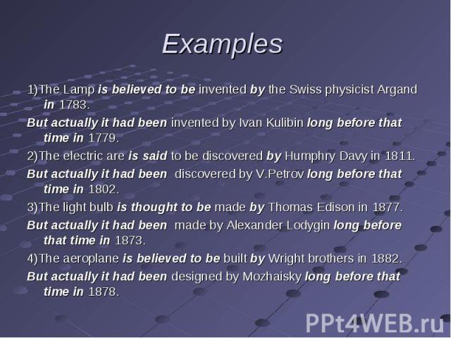 1)The Lamp is believed to be invented by the Swiss physicist Argand in 1783. 1)The Lamp is believed to be invented by the Swiss physicist Argand in 1783. But actually it had been invented by Ivan Kulibin long before that time in 1779. 2)The electric…