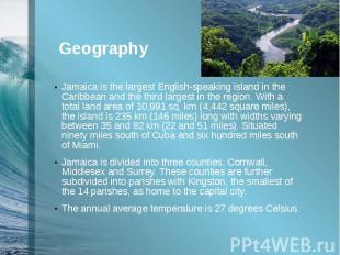 Geography Jamaica is the largest English-speaking island in the Caribbean and th