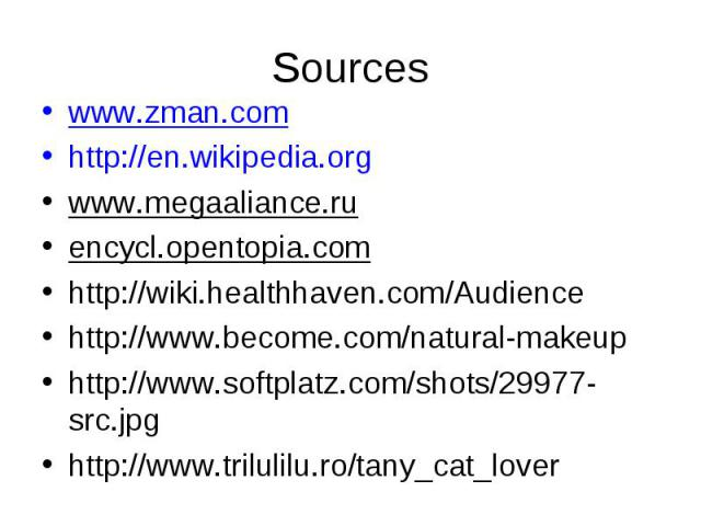 www.zman.com www.zman.com http://en.wikipedia.org www.megaaliance.ru encycl.opentopia.com http://wiki.healthhaven.com/Audience http://www.become.com/natural-makeup http://www.softplatz.com/shots/29977-src.jpg http://www.trilulilu.ro/tany_cat_lover