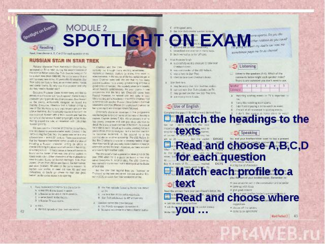 Match the headings to the texts Match the headings to the texts Read and choose A,B,C,D for each question Match each profile to a text Read and choose where you …