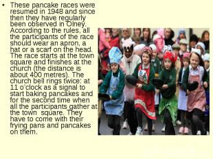 These pancake races were resumed in 1948 and since then they have regularly been