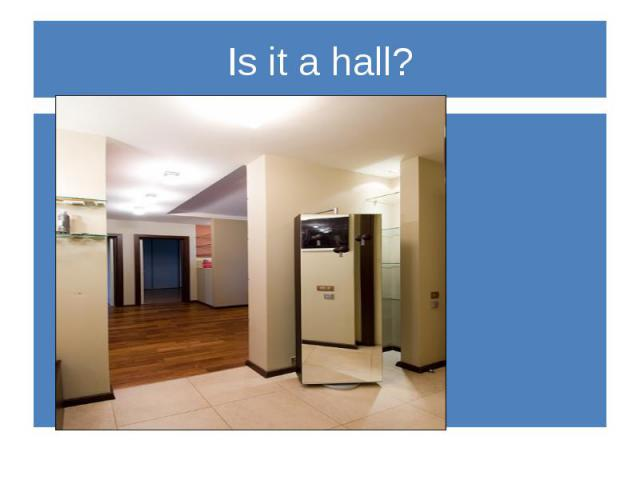 Is it a hall?
