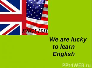 We are lucky to learn English We are lucky to learn English