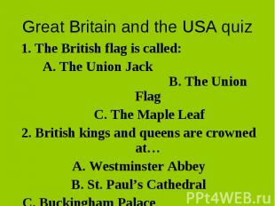 1. The British flag is called: 1. The British flag is called: A. The Union Jack