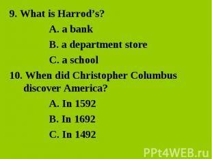 9. What is Harrod's? 9. What is Harrod's? A. a bank B. a department store C. a s
