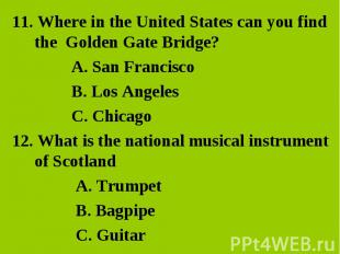 11. Where in the United States can you find the Golden Gate Bridge? 11. Where in