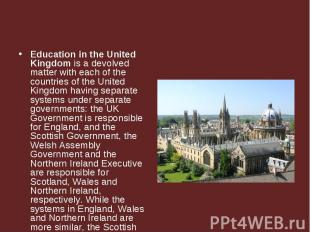Education in the United Kingdom is a devolved matter with each of the countries