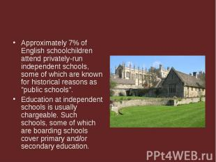 Approximately 7% of English schoolchildren attend privately-run independent scho