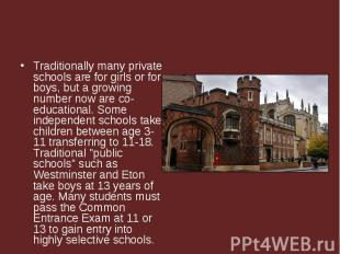 Traditionally many private schools are for girls or for boys, but a growing numb