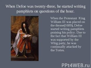 When the Protestant King William III was placed on the throne(1689), Defoe start