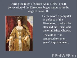 Defoe wrote a pamphlet in defence of the Dissenters, in which he attacked the To