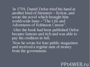 In 1719, Daniel Defoe tried his hand at another kind of literature – fiction, an