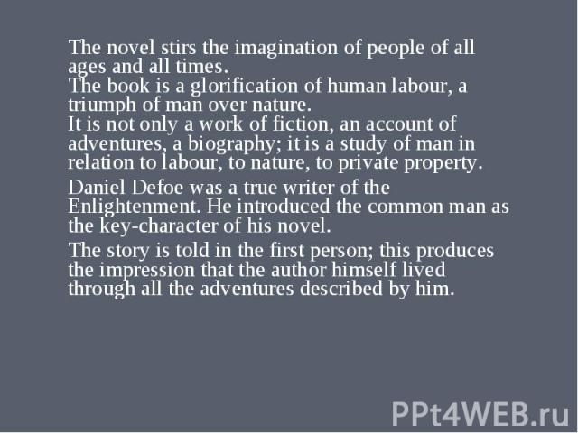The novel stirs the imagination of people of all ages and all times. The book is a glorification of human labour, a triumph of man over nature. It is not only a work of fiction, an account of adventures, a biography; it is a study of man in relation…
